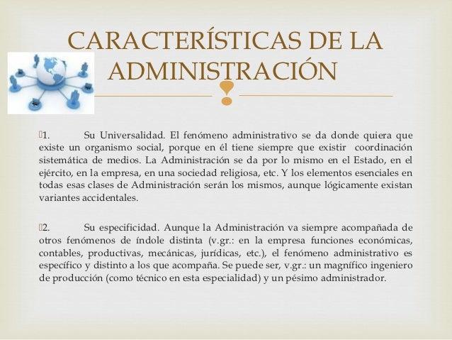 CARACTERÍSTICAS DE LA        ADMINISTRACIÓN                                         1.        Su Universalidad. El fenóm...