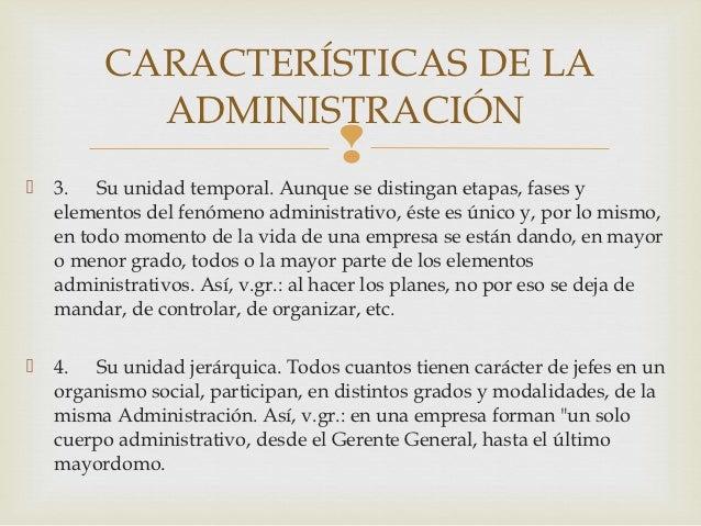 CARACTERÍSTICAS DE LA           ADMINISTRACIÓN                                       3. Su unidad temporal. Aunque se di...