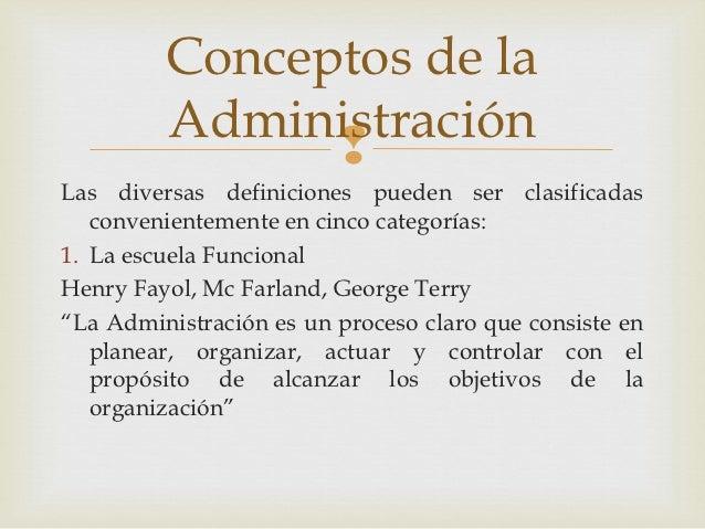 Conceptos de la         Administración               Las diversas definiciones pueden ser clasificadas   convenientemente...