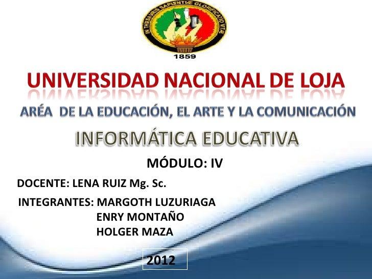 MÓDULO: IVDOCENTE: LENA RUIZ Mg. Sc.INTEGRANTES: MARGOTH LUZURIAGA             ENRY MONTAÑO             HOLGER MAZA       ...