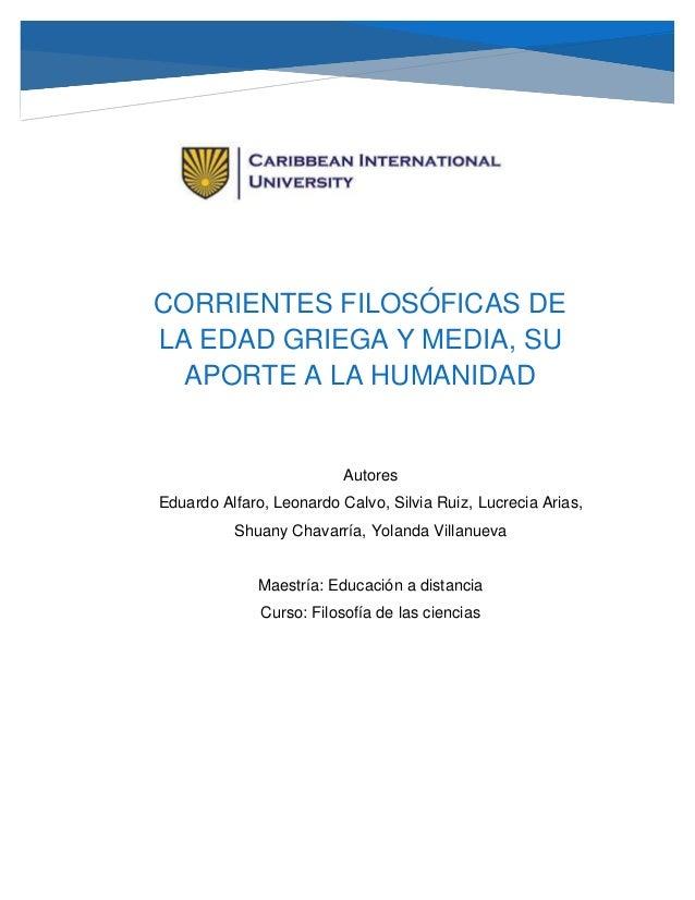 CORRIENTES FILOSÓFICAS DE LA EDAD GRIEGA Y MEDIA, SU APORTE A LA HUMANIDAD Autores Eduardo Alfaro, Leonardo Calvo, Silvia ...