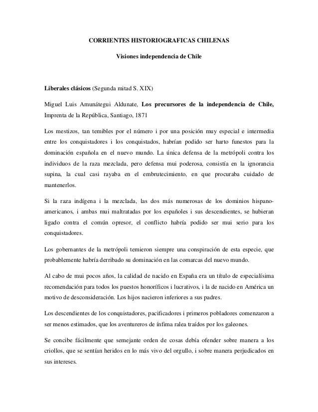CORRIENTES HISTORIOGRAFICAS CHILENAS Visiones independencia de Chile Liberales clásicos (Segunda mitad S. XIX) Miguel Luis...