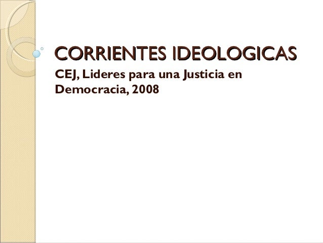 CORRIENTES IDEOLOGICASCEJ, Lideres para una Justicia enDemocracia, 2008