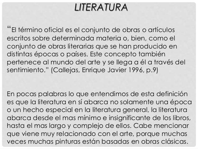 """LITERATURA """"El término oficial es el conjunto de obras o artículos escritos sobre determinada materia o, bien, como el con..."""