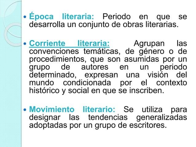  Época literaria: Periodo en que se desarrolla un conjunto de obras literarias.  Corriente literaria: Agrupan las conven...