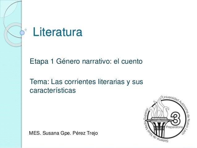 Literatura Etapa 1 Género narrativo: el cuento Tema: Las corrientes literarias y sus características MES. Susana Gpe. Pére...