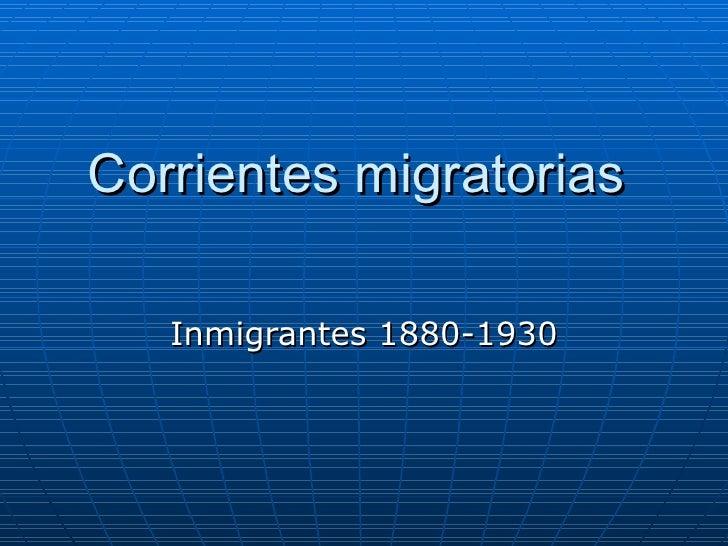 Corrientes migratorias  Inmigrantes 1880-1930