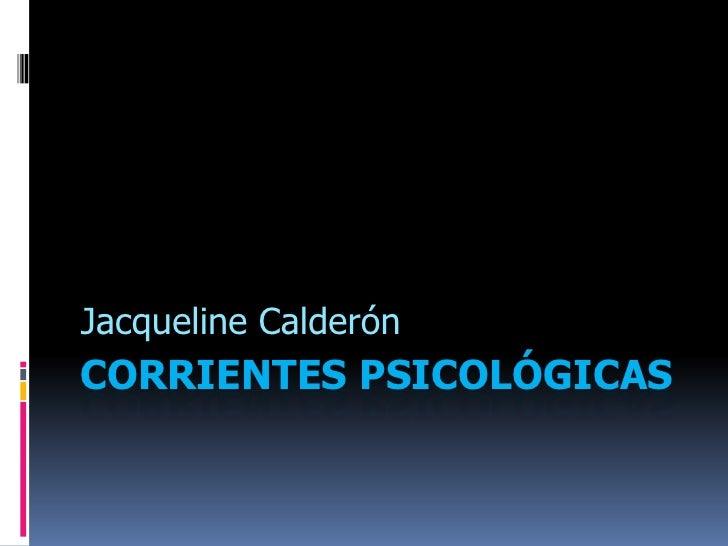 CORRIENTES PSICOLÓGICAS<br />Jacqueline Calderón<br />