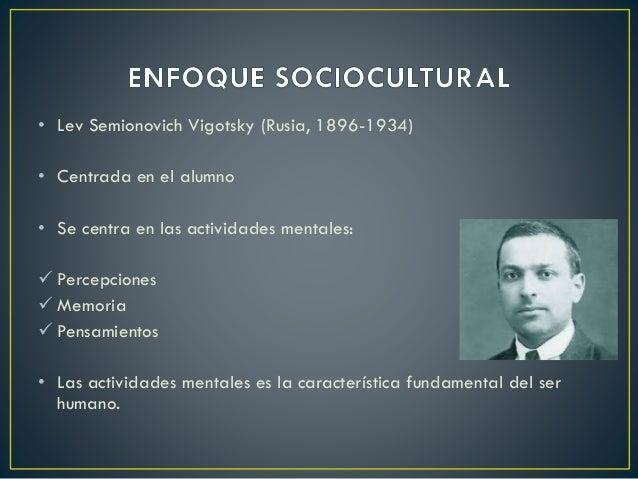 • La actividad mental se da como resultado de un aprendizaje sociocultural. • Aprendizaje sociocultural: implica internaci...