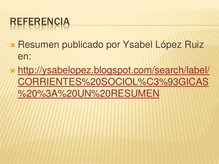 REFERENCIA<br />Resumen publicado por Ysabel López Ruiz en:<br />http://ysabelopez.blogspot.com/search/label/CORRIENTES%20...