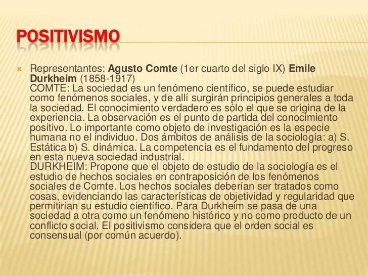 POSITIVISMO<br />Representantes: AgustoComte (1er cuarto del siglo IX) EmileDurkheim (1858-1917)COMTE: La sociedad es un f...