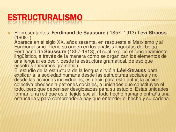 ESTRUCTURALISMO<br />Representantes: Ferdinand de Saussure (1857- 1913) Levi Strauss (1908- )Aparece en el siglo XX, años ...