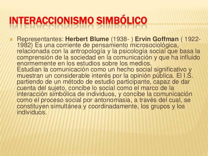 INTERACCIONISMO SIMBÓLICO<br />Representantes: Herbert Blume (1938- ) ErvinGoffman ( 1922-1982) Es una corriente de pensam...