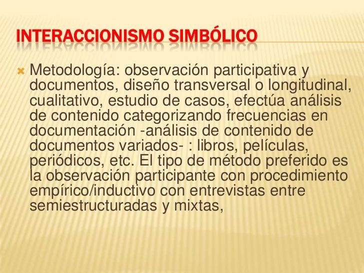 INTERACCIONISMO SIMBÓLICO<br />Metodología: observación participativa y documentos, diseño transversal o longitudinal, cua...