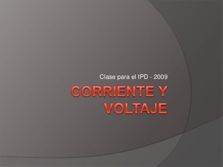 Corriente y voltaje<br />Clase para el IPD - 2009<br />