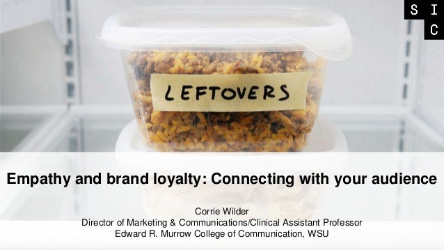 Empathy and brand loyalty: Connecting with your audience Corrie Wilder Director of Marketing & Communications/Clinical Ass...