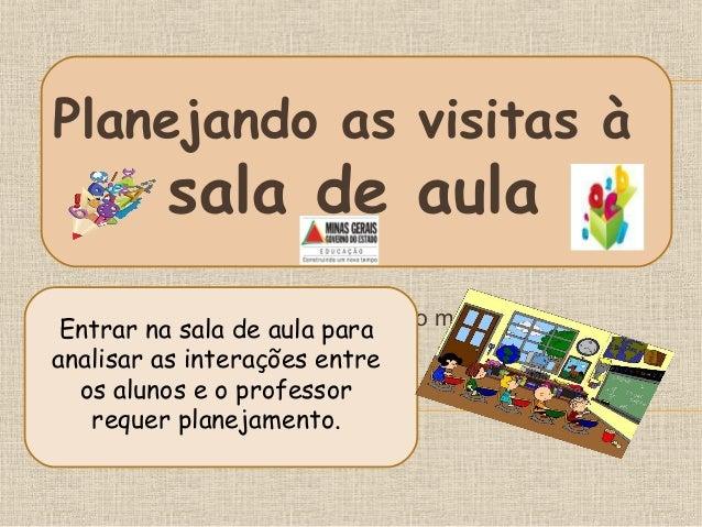 Planejando as visitas à  sala de aula  Clique para editar o estilo do subtítulo mestre  Entrar na sala de aula para analis...