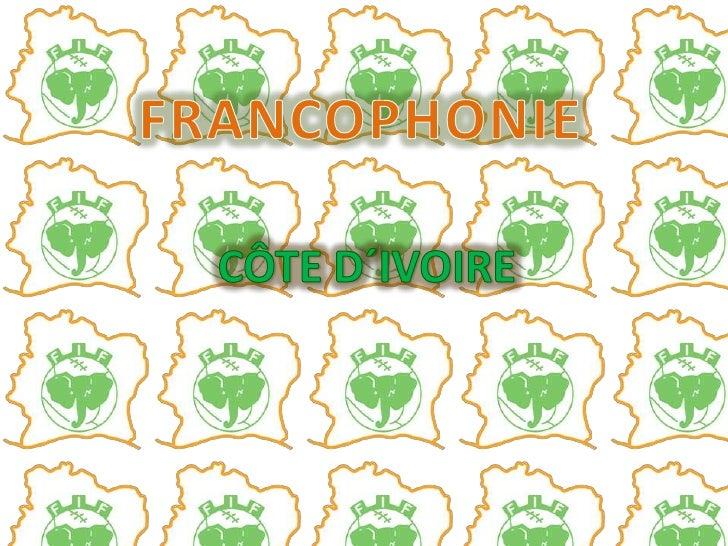 FRANCOPHONIE<br />CÔTE D´IVOIRE<br />