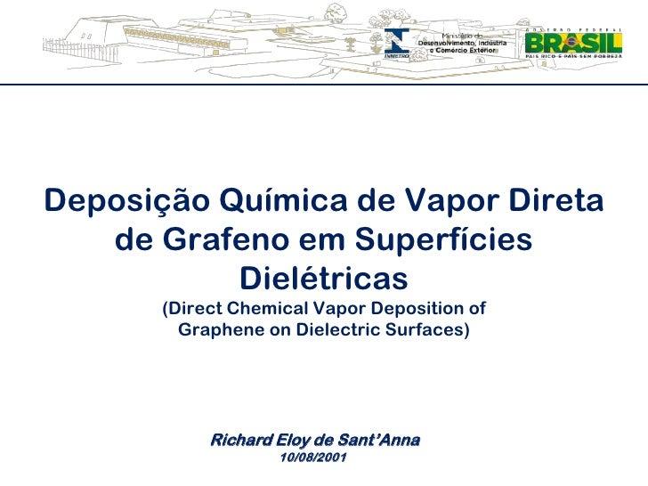 DeposiçãoQuímica de Vapor Direta de Grafeno emSuperfíciesDielétricas(Direct Chemical Vapor Deposition ofGraphene on Dielec...