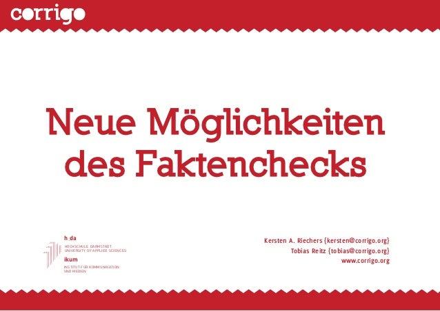 Neue Möglichkeiten des Faktenchecksh_da                            Kersten A. Riechers {kersten@corrigo.org}HOCHSCHULE DA...