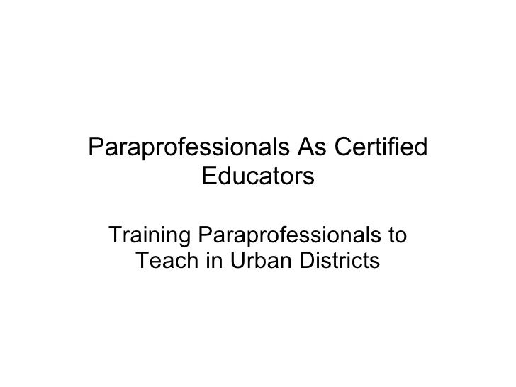 Paraprofessionals As Certified Educators Training Paraprofessionals to Teach in Urban Districts