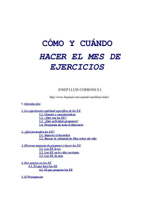 CÓMO Y CUÁNDO HACER EL MES DE EJERCICIOS JOSEP LLUIS CORRONS S.J. http://www.fespinal.com/espinal/castellano/eides/ 0. Int...