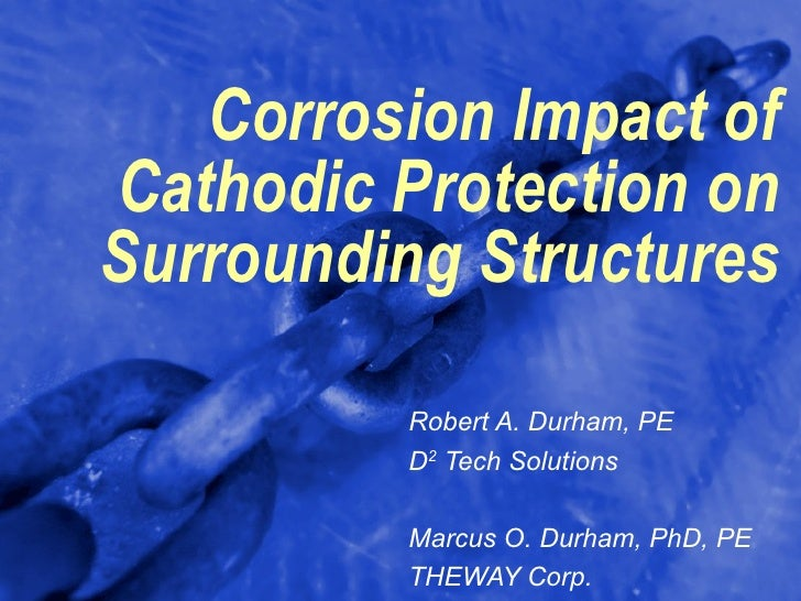 Corrosion Impact ofCathodic Protection onSurrounding Structures         Robert A. Durham, PE         D2 Tech Solutions    ...