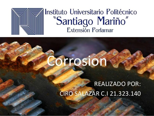 Corrosion REALIZADO POR: CIRO SALAZAR C.I 21.323.140