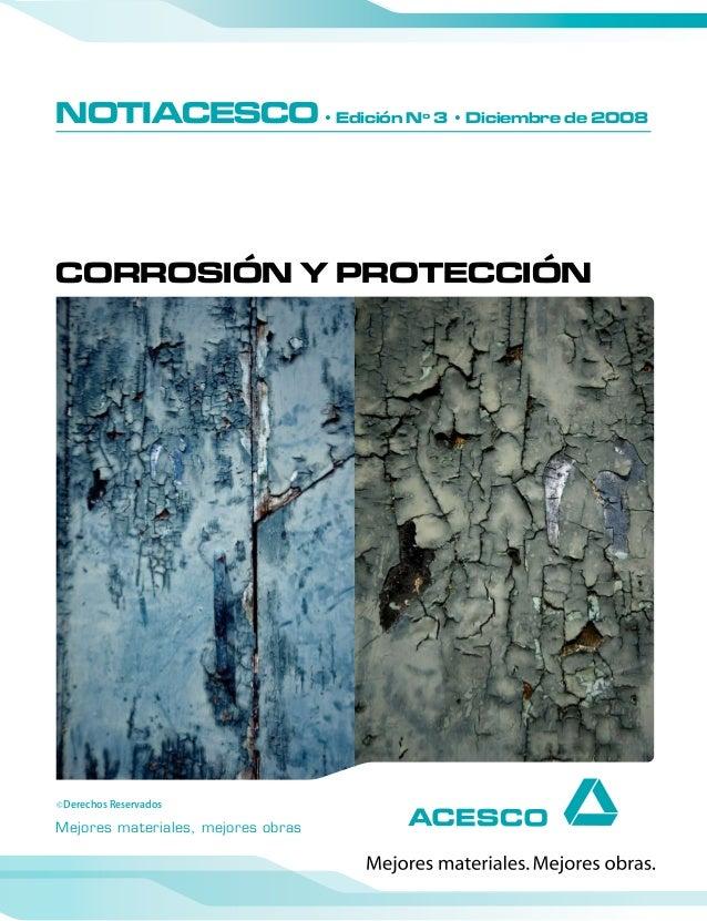 Mejores materiales, mejores obras NOTIACESCO• Edición Nº 3 • Diciembre de 2008 CORROSIÓN Y PROTECCIÓN © Derechos Reservados