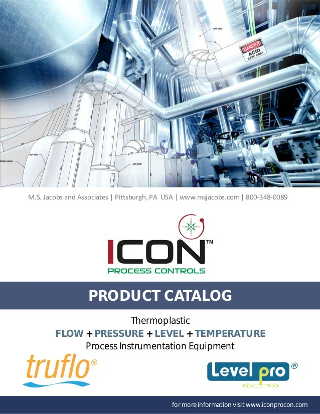 TM PRODUCT CATALOG for more information visit www.iconprocon.com FLOW + PRESSURE + LEVEL + TEMPERATURE Thermoplastic Proce...