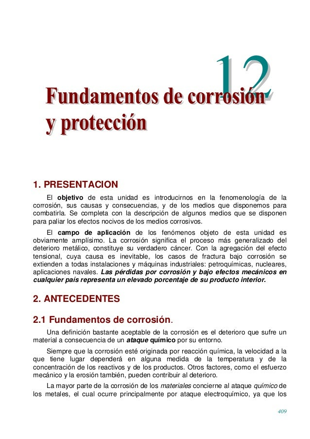 409 1. PRESENTACION El objetivo de esta unidad es introducirnos en la fenomenología de la corrosión, sus causas y consecue...