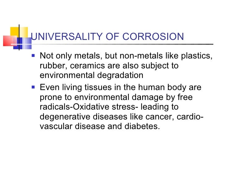UNIVERSALITY OF CORROSION <ul><li>Not only metals, but non-metals like plastics, rubber, ceramics are also subject to envi...