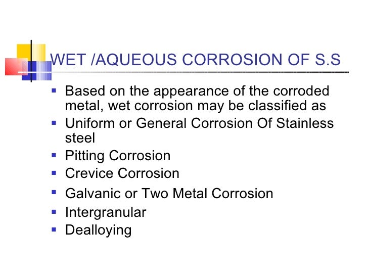 WET /AQUEOUS CORROSION OF S.S <ul><li>Based on the appearance of the corroded metal, wet corrosion may be classified as  <...