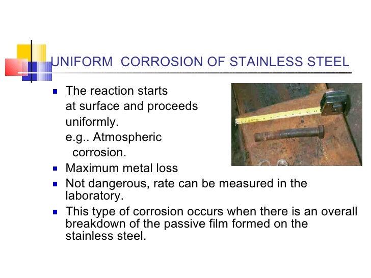 UNIFORM  CORROSION OF STAINLESS STEEL <ul><li>The reaction starts </li></ul><ul><li>at surface and proceeds  </li></ul><ul...