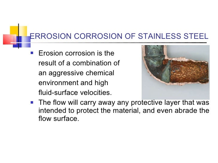 ERROSION CORROSION OF STAINLESS STEEL <ul><li>Erosion corrosion is the  </li></ul><ul><li>result of a combination of </li>...