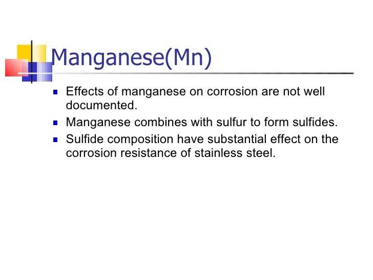 Manganese(Mn) <ul><li>Effects of manganese on corrosion are not well documented.  </li></ul><ul><li>Manganese combines wit...