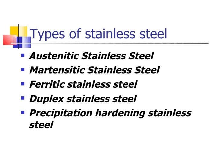 Types of stainless steel  <ul><li>Austenitic Stainless Steel </li></ul><ul><li>Martensitic Stainless Steel </li></ul><ul><...