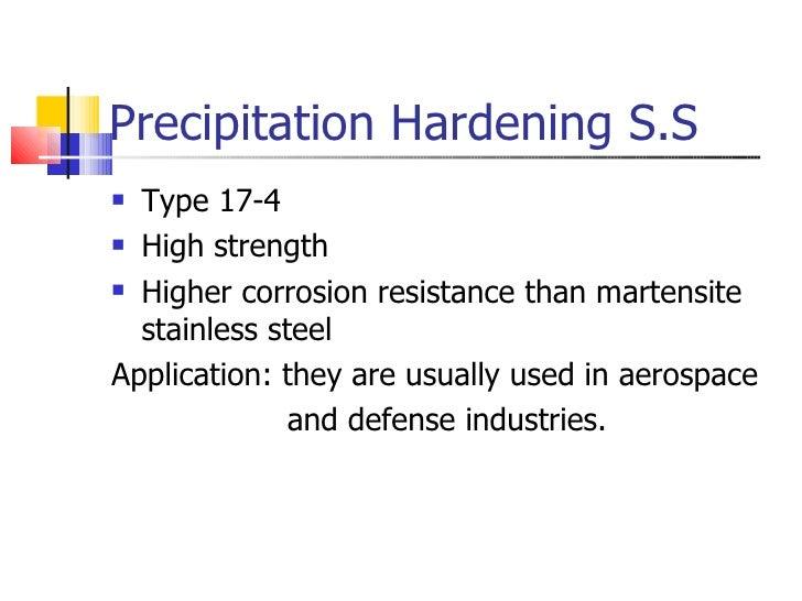 Precipitation Hardening S.S <ul><li>Type 17-4 </li></ul><ul><li>High strength  </li></ul><ul><li>Higher corrosion resistan...
