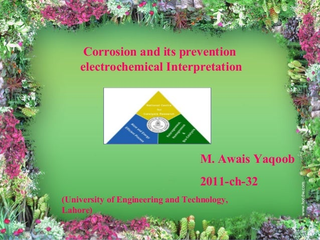 Corrosion and its prevention electrochemical Interpretation M. Awais Yaqoob 2011-ch-32 (University of Engineering and Tech...