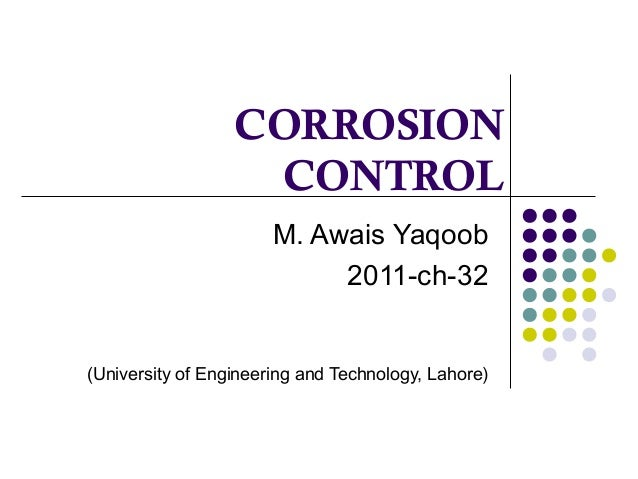 CORROSION CONTROL M. Awais Yaqoob 2011-ch-32 (University of Engineering and Technology, Lahore)