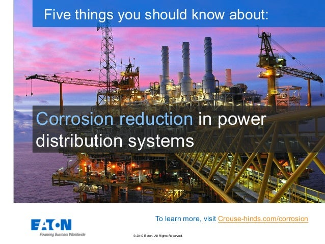 © 2019 Eaton. All Rights Reserved.. Corrosion reduction in power distribution systems Five things you should know about: T...