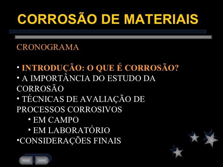 CORROSÃO DE MATERIAIS <ul><li>CRONOGRAMA </li></ul><ul><li>INTRODUÇÃO: O QUE É CORROSÃO? </li></ul><ul><li>A IMPORTÂNCIA D...