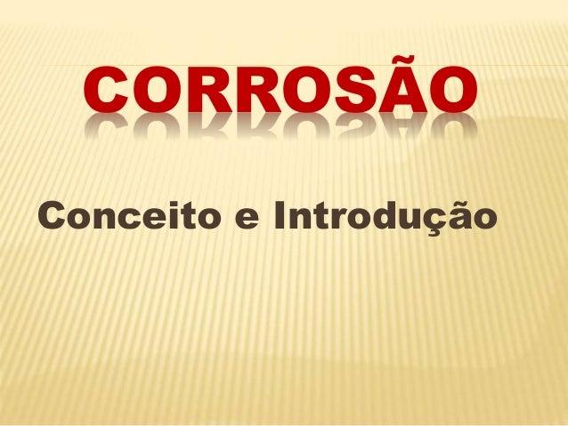 CORROSÃO  Conceito e Introdução