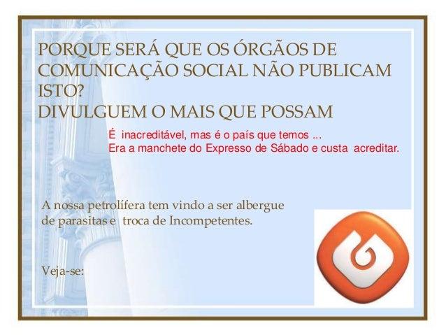 PORQUE SERÁ QUE OS ÓRGÃOS DE COMUNICAÇÃO SOCIAL NÃO PUBLICAM ISTO? DIVULGUEM O MAIS QUE POSSAM É inacreditável, mas é o pa...