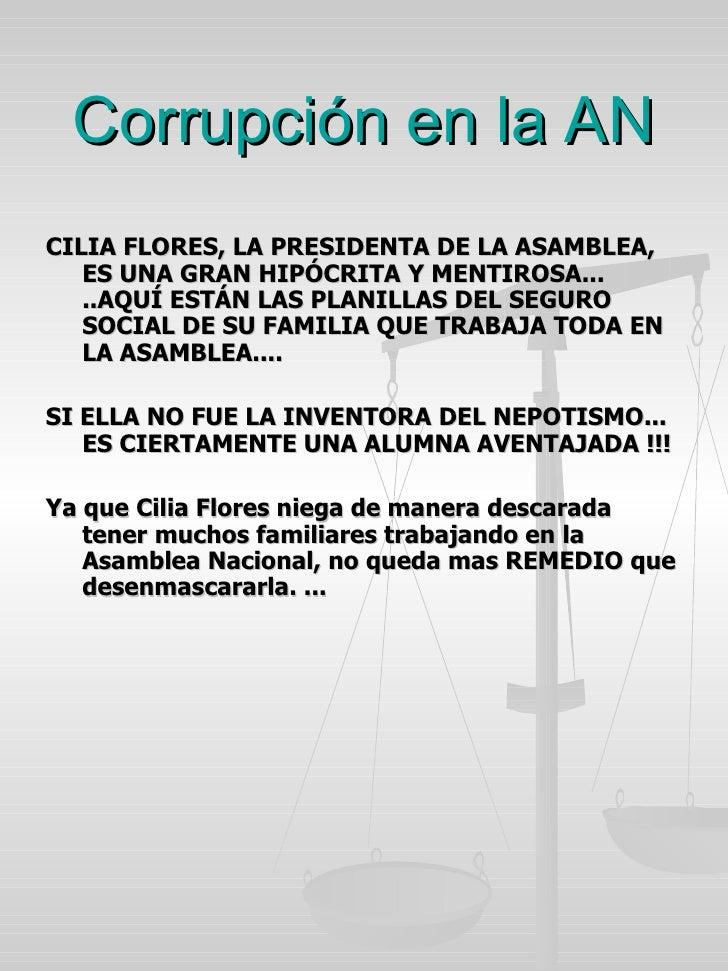 Corrupción en la AN <ul><li>CILIA FLORES, LA PRESIDENTA DE LA ASAMBLEA, ES UNA GRAN HIPÓCRITA Y MENTIROSA... ..AQUÍ ESTÁN ...