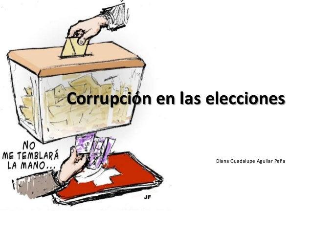 Corrupción en las elecciones Diana Guadalupe Aguilar Peña