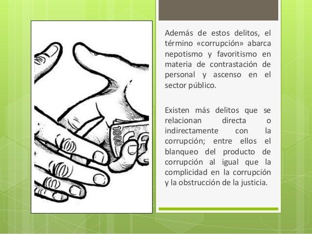 Además de estos delitos, el término «corrupción» abarca nepotismo y favoritismo en materia de contrastación de personal y ...