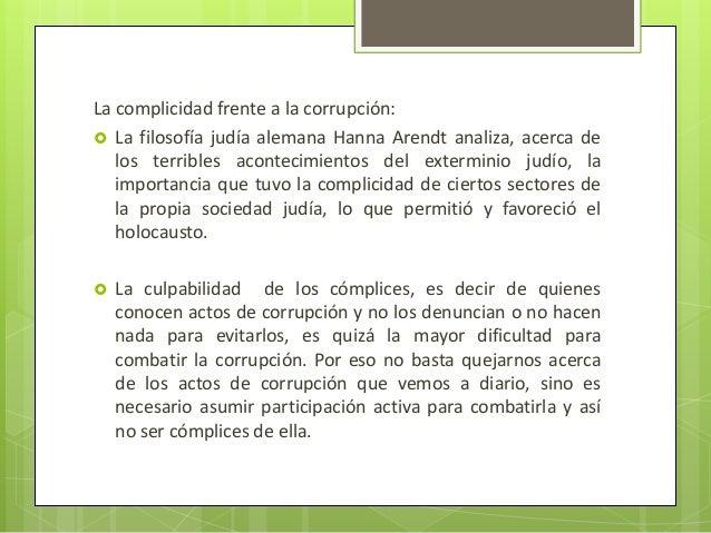 La complicidad frente a la corrupción:  La filosofía judía alemana Hanna Arendt analiza, acerca de los terribles aconteci...