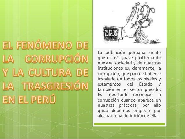 La población peruana siente que el más grave problema de nuestra sociedad y de nuestras instituciones es, claramente, la c...