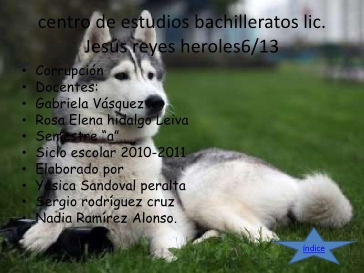 centro de estudios bachilleratos lic.         Jesús reyes heroles6/13•   Corrupción•   Docentes:•   Gabriela Vásquez•   Ro...